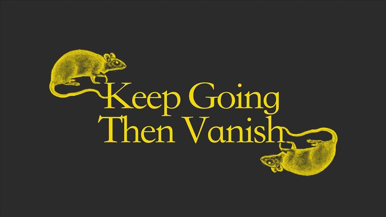 Keep Going Then Vanish